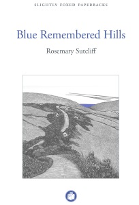 Blue Remebered Hills by Rosemary Sutcliff